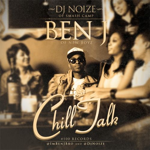 DJ Noize & Ben J (of New Boyz) - Chill Talk