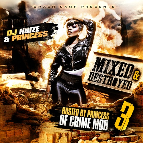 DJ Noize - Mixed & Destroyed 3 (Hosted by Princess of Crime Mob)