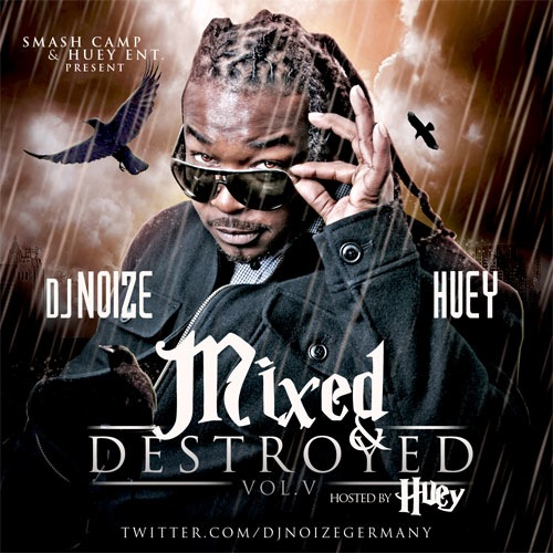 DJ Noize - Mixed & Destroyed 5 (Hosted by Huey)