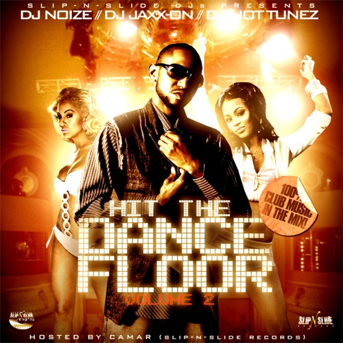 DJ Noize, DJ Jaxx-On, DJ Hot Tunez - Hit The Dance Floor Vol.2 (Hosted by Camar)