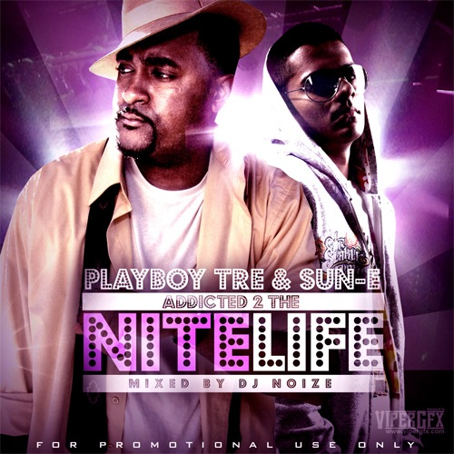 Playboy Tre & Sun-E - Addicted 2 The Nitelife (Hosted by DJ Noize)