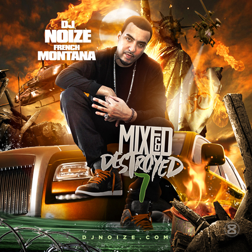 Mixed & Destroyed 7 (Hosted by French Montana)